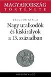 Zsoldos Attila - Nagy uralkodók és kiskirályok a XIII. században [eKönyv: epub,  mobi]