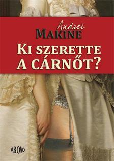 Andrei Makine - Ki szerette a cárnőt?