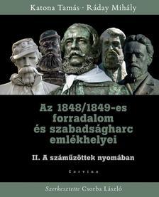KATONA TAMÁS - RÁDAY MIHÁLY - Az 1848/1849-es forradalom és szabadságharc emlékhelyei II. kötet