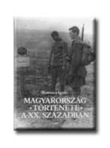 ROMSICS IGNÁC - Magyarország története a XX. században