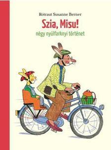 Rotraut Susanne Berner - Szia, Misu! (négy nyúlfarknyi mese)