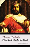 Hodgkin Thomas - The Life of Charles the Great [eKönyv: epub,  mobi]