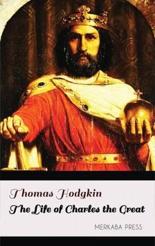 Hodgkin Thomas - The Life of Charles the Great [eKönyv: epub, mobi]