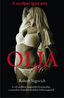 Robert Yugovich - Olja - A szexipar igazi arca [eKönyv: epub, mobi]