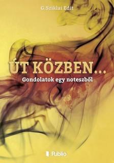 Edit G.Sziklai - Út közben... - Gondolatok egy noteszből [eKönyv: epub, mobi]