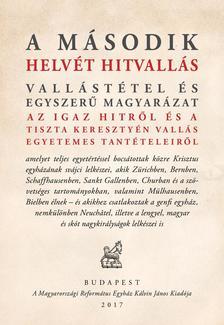 Bullinger Henrik - A MÁSODIK HELVÉT HITVALLÁS Vallástétel és egyszerű magyarázat az igaz hitről és a tiszta keresztyén vallás egyetemes tantételeiről