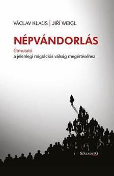 Václav Klaus, Jiri Weigl - Népvándorlás -- Útmutató a jelenlegi migrációs válság megértéséhez
