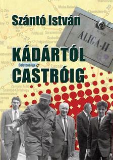 Szántó István - Kádártól Castróig