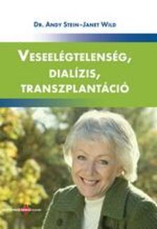 STEIN, ANDY DR.-WILD, JANET - Veseelégtelenség, dialízis, transzplantáció