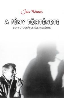 Jan Nemec - A fény története - egy fotográfus életregénye [eKönyv: epub, mobi]