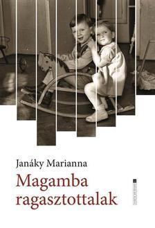 Janáky Marianna - Magamba ragasztottalak
