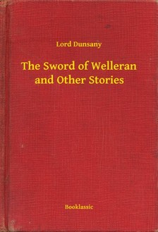 Dunsany Lord - The Sword of Welleran and Other Stories [eKönyv: epub, mobi]
