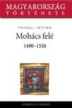 Tringli István - Mohács felé 1490-1526 [eKönyv: epub, mobi]<!--span style='font-size:10px;'>(G)</span-->