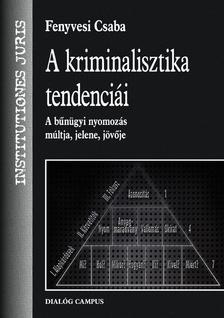 Fenyvesi Csaba - A kriminalisztika tendenciái