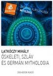 Latkóczy Mihály - Őskeleti,  germán és szláv mythológia. A magyarok mythológiája [eKönyv: epub,  mobi]