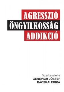 (szerk.) Gerevich József és Bácskai Erika - Agresszió, öngyilkosság, addikció [eKönyv: epub, mobi]