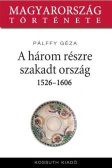 GÉZA PÁLLFY - Az ország három részre szakadása 1526-1606 [eKönyv: epub, mobi]