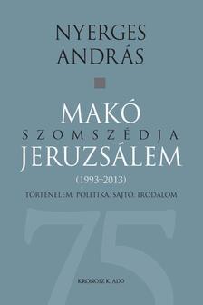 Nyerges András - Makó szomszédja Jeruzsálem - Történelem, politika, sajtó, irodalom (1993-2013)