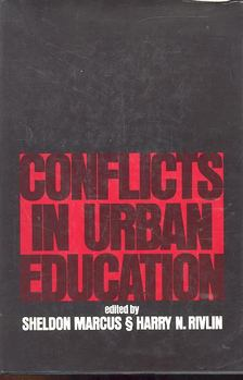 MARCUS, SHELDON - RIVLIN, N,, HARRY - Conflicts in Urban Education [antikvár]