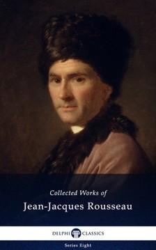 Jean-Jacques Rousseau - Delphi Collected Works of Jean-Jacques Rousseau (Illustrated) [eKönyv: epub, mobi]