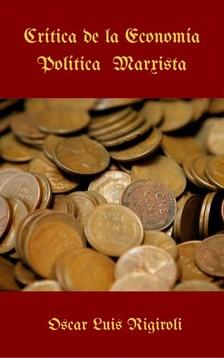Rigiroli Oscar Luis - Crítica de la Economía Política Marxista [eKönyv: epub, mobi]
