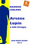 Maurice Leblanc - Arséne Lupin,  a nők lovagja [eKönyv: epub,  mobi]
