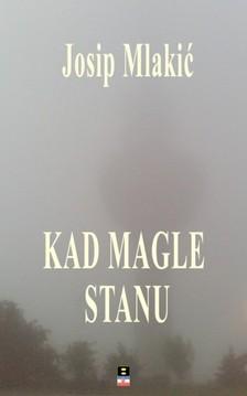 Mlakic Josip - KAD MAGLE STANU [eKönyv: epub, mobi]
