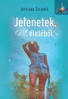 Žuchová Svetlana - Jelenetek M. életéből [eKönyv: epub, mobi]