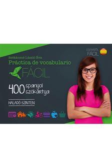 Székácsné László Éva - Práctica de vocabulario Fácil - 400 spanyol szókártya - Haladó szinten