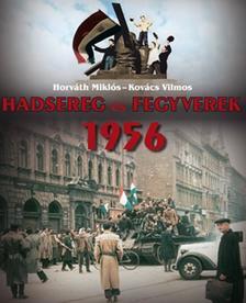 HORVÁTH MIKLÓS-KOVÁCS VILMOS - Hadsereg és Fegyverek '1956