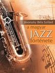Jávorszky Béla Szilárd - A magyar jazz története [eKönyv: epub, mobi]