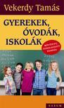Vekerdy Tamás - Gyerekek,  óvodák,  iskolák Bővített, átdolgozott kiadás 2016