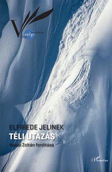 Elfriede Jelinek - Téli utazás