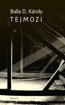 BALLA D. KÁROLY - Tejmozi