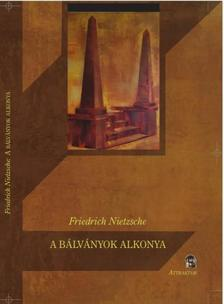 Friedrich Nietzsche - A bálványok alkonya ***