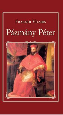 Fraknói Vilmos - Pázmány Péter (Nemzeti Könyvtár 29.)