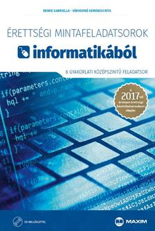 Benke Gabriella - Érettségi mintafeladatsorok informatikából (8 gyakorlati középszintű feladatsor CD-vel) - A 2017-től érvényes érettségi követelményrendszer alapján