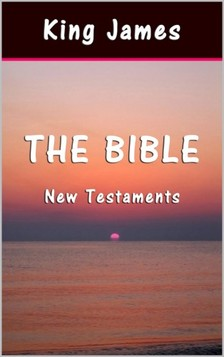 Sai ePublications King James, - The Bible: New Testaments [eKönyv: epub, mobi]