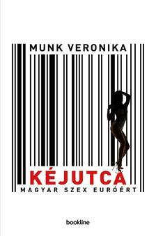 Munk Veronika - Kéjutca - Magyar szex euróért - ÜKH 2017