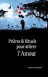 Chaibriant Patricia - Prieres et rituels pour attirer l'amour [eKönyv: epub, mobi]