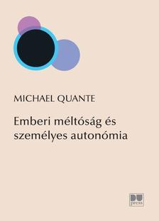 QUANTE, MICHAEL - EMBERI MÉLTÓSÁG ÉS SZEMÉLYES AUTONÓMIA