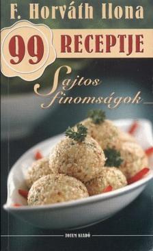 - Sajtos finomságok - F. Horváth Ilona 99 receptje