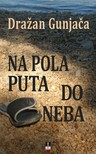 Gunjaca Drazan - NA POLA PUTA DO NEBA [eKönyv: epub,  mobi]