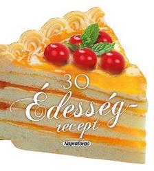 - Formás szakácskönyvek - 30 édesség recept