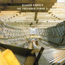 Binder Károly - THE PREPARED PIANO 2. 2002. - CD -