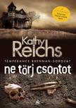 Kathy Reichs - Ne törj csontot<!--span style='font-size:10px;'>(G)</span-->