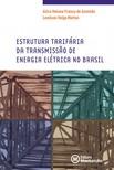 Lenilson Veiga Mattos Alice Helena França de Azevedo, - Estrutura tarifária da transmissao de energia elétrica no Brasil [eKönyv: epub,  mobi]