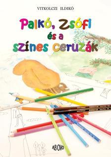 Vitkolczi Ildikó - Palkó, Zsófi és a színes ceruzák