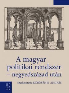 Körösényi András (szerk.) - A magyar politikai rendszer - negyedszázad után