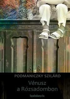 Podmaniczky Szilárd - Vénusz a Rózsadombon [eKönyv: epub, mobi]